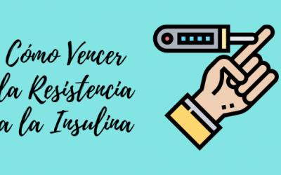 Como Vencer la Resistencia a la Insulina